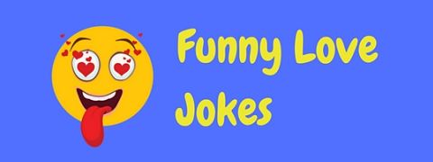 A collection of funny love jokes and other humor