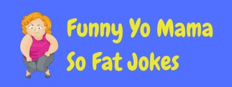 A collection of the best Yo Mama So Fat jokes.