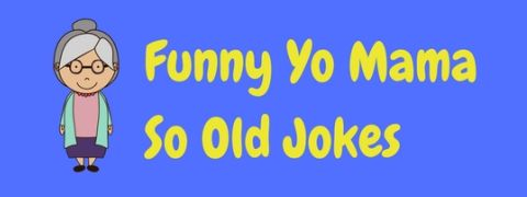 A page of funny Yo Mama So Old jokes