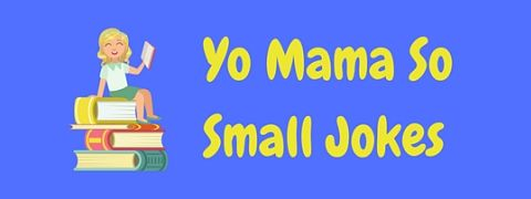 A collection of the best Yo Mama So Short jokes