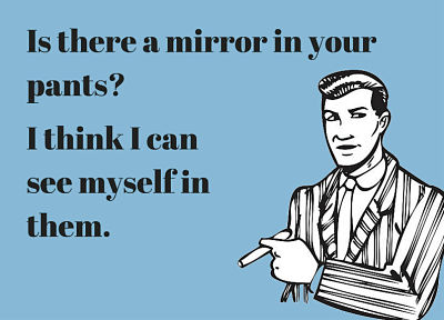 the funniest pick up lines ever is there a mirror