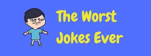 Looking for bad jokes? Here are some of the worst jokes ever!
