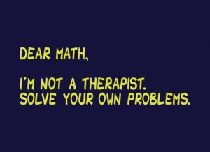 Dear Math, I'm Not A Therapist. Solve Your Own Problems - Funny T Shirt For Math Teachers