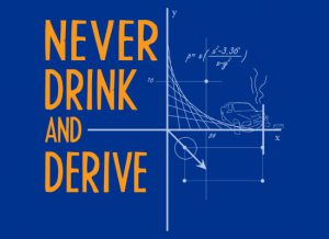 Never Drink And Derive T Shirt