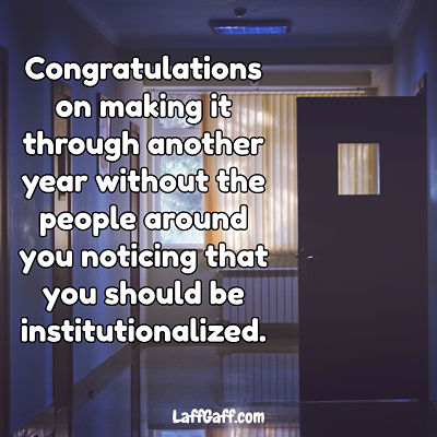 Funny birthday message about not being institutionalized