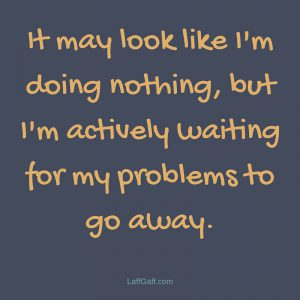 Funny Sayings - Doing nothing