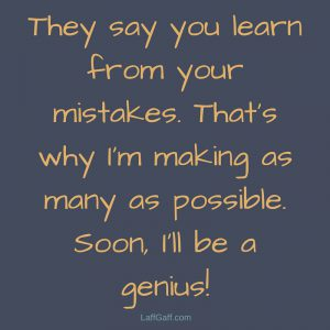 Funny Sayings - Learn From Your Mistakes