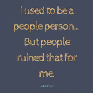 Funny Sayings - I used to be a people person
