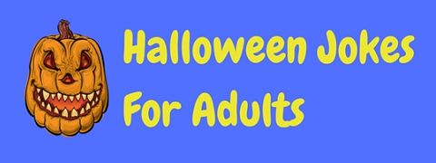 A collection of grown up Halloween jokes for adults only!