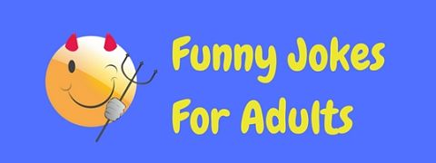 A selection of funny jokes for adults only