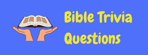 Study religiously and then check out these Bible trivia questions and answers