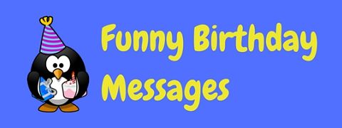 A collection of funny birthday messages and wishes for their big day