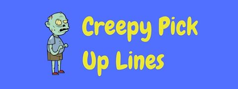 A selection of creepy pick up lines to put the willies up the target of your affection!