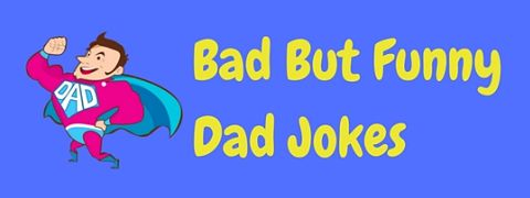 A selection of so bad they're funny Dad jokes