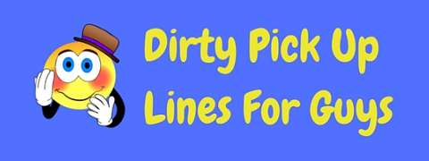 A selection of the best dirty pick up lines for guys to use on girls