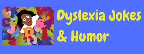 A collection of funny dyslexia jokes
