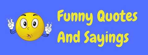 Collections of funny quotes and sayings on a huge range of topics