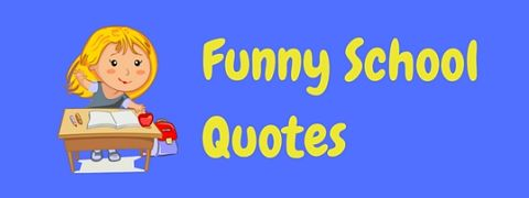 A selection of funny quotes about school