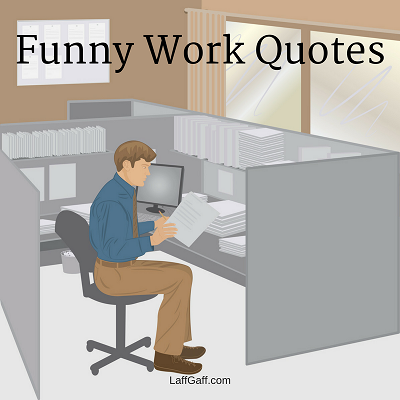 Funny Quotes About Work Pleasing Funny Work Quotes And Sayings  Laffgaff Home Of Laughter