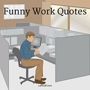Work can be tough and boring but look on the bright side with these funny work quotes!