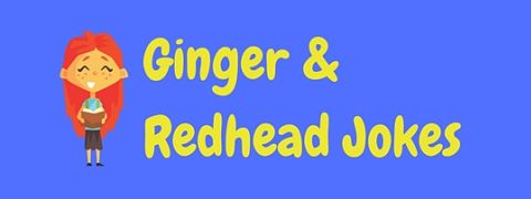 A collection of ginger jokes and redhead jokes