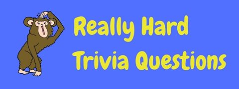 A selection of really hard trivia questions and answers for the true trivia expert