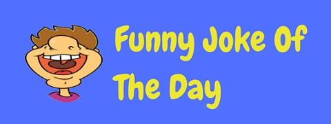 We publish a new funny joke of the day every day. Here they all are!