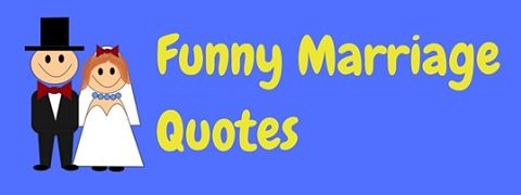 Some funny marriage quotes by the famous and not-so-famous