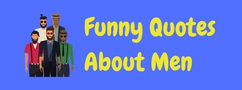 A collection of really funny quotes about men