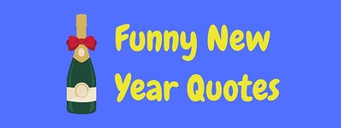 Celebrate the New Year with laughter with this page of funny New Year quotes.