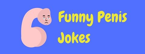 A selection of funny penis jokes and humor