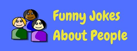 A collection of funny jokes about people