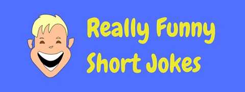 A selection of really funny short jokes for those who like quick humor