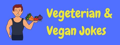 A collection of funny vegan jokes and vegetarian jokes