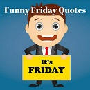 A collection of funny Friday quotes