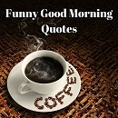 A selection of funny good morning quotes to brighten the start to your day