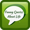 Life can be tough but it can also be funny, as shown by these funny life quotes.