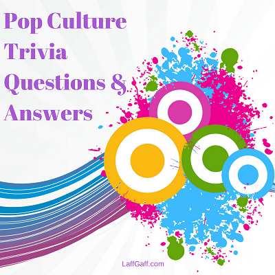 Pop Culture Trivia Questions And Answers | LaffGaff