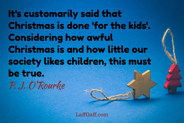 Funny Pj. J. O'Rourke quote about Christmas