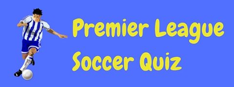 Give your brain a work out with this English Premier League soccer quiz
