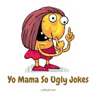 A collection of really funny Yo Mama So Ugly jokes