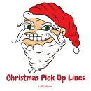 Funny Christmas pick up lines for the holiday season