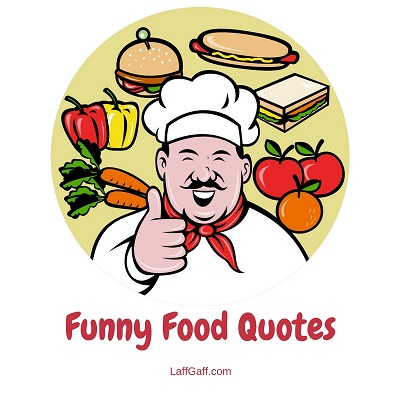 Funny Food Quotes To Whet Your Appetite | LaffGaff, Home Of ...