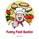 A delicious selection of funny food quotes