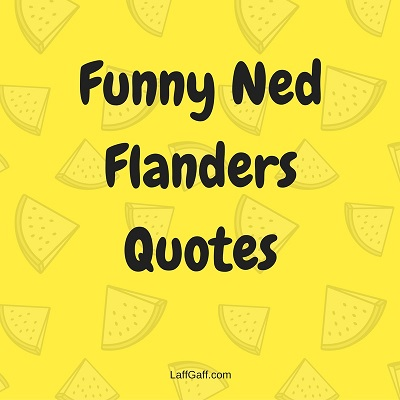 Ned Flanders Quotes - The Wisdom Of Ned Flanders | LaffGaff