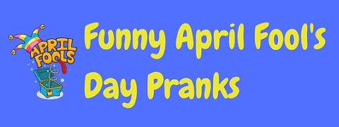 Good April Fools Day pranks and jokes – the most hilariously funny pranks you can play on friends and family on April Fool's Day.