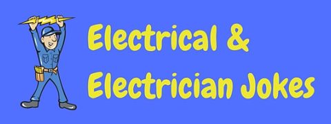 A shocking collection of electrical and electrician jokes and puns!