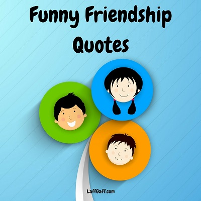 Funny Friendship Quotes LaffGaff Home Of Laughter Awesome Funny Friendship Quotes