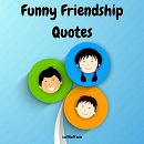 A collection of funny friendship quotes that sum up the meaning of true friends