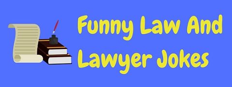 A collection of funny law jokes and lawyer jokes for all the legal humor fans!